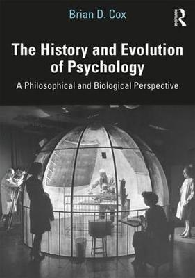 The History and Evolution of Psychology by Brian D. Cox