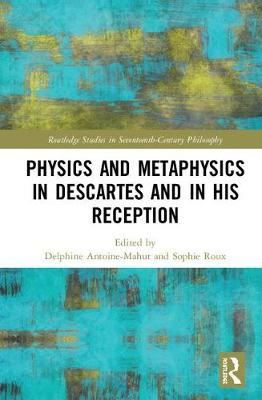 Physics and Metaphysics in Descartes and in his Reception book