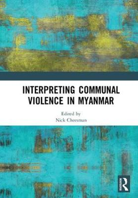 Interpreting Communal Violence in Myanmar by Nick Cheesman