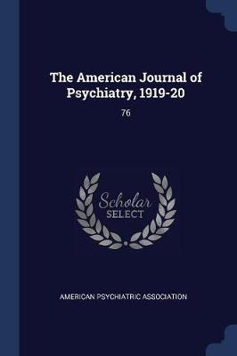 The American Journal of Psychiatry, 1919-20 by American Psychiatric Association