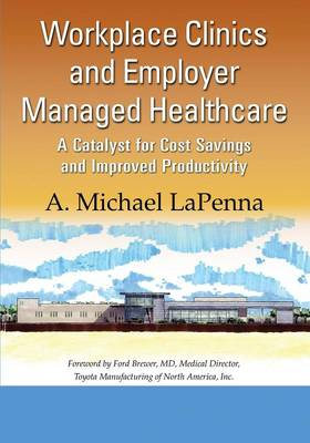 Workplace Clinics and Employer Managed Healthcare by A. Michael LaPenna