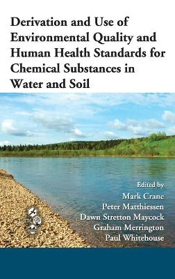 Derivation and Use of Environmental Quality and Human Health Standards for Chemical Substances in Water and Soil by Mark Crane