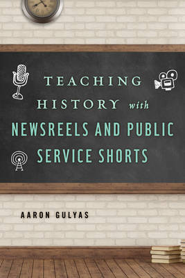 Teaching History with Newsreels and Public Service Shorts book