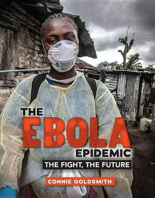 The Ebola Epidemic by Connie Goldsmith