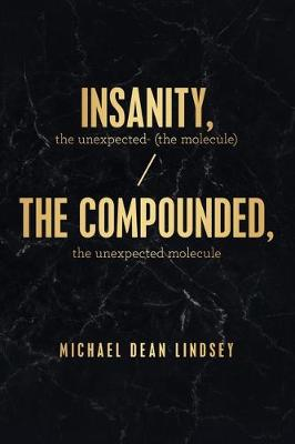 Insanity, the Unexpected (The Molecule): The Compounded, the Unexpected Molecule by Michael Dean Lindsey