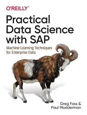 Practical Data Science with SAP: Machine Learning Techniques for Enterprise Data by Greg Foss