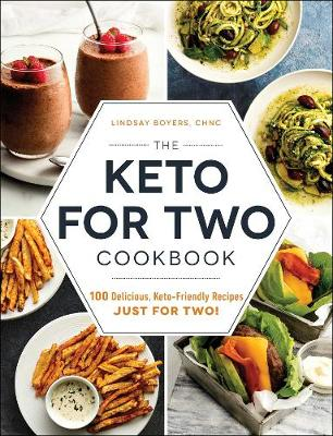 The Keto for Two Cookbook: 100 Delicious, Keto-Friendly Recipes Just for Two! book