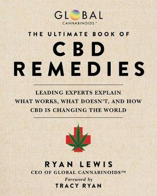 Ultimate Book of CBD Remedies: Leading Experts Explain What Works, What Doesn't, and How CBD Is Changing the World by Ryan Lewis