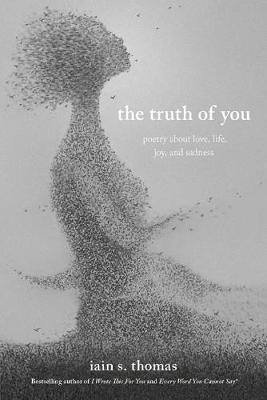 The Truth of You: Poetry About Love, Life, Joy, and Sadness book