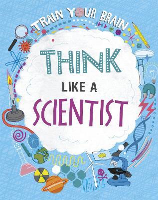 Train Your Brain: Think Like A Scientist by Alex Woolf