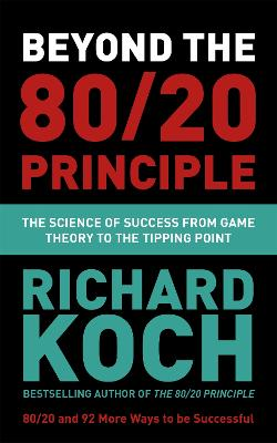 Beyond the 80/20 Principle: The Science of Success from Game Theory to the Tipping Point by Richard Koch