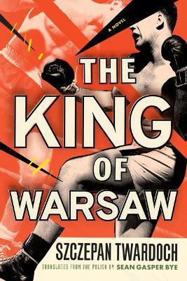 The King of Warsaw: A Novel by Szczepan Twardoch
