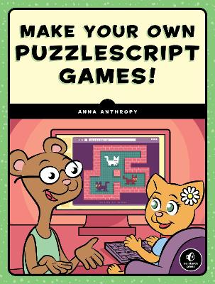 Make Your Own Puzzlescript Games by Anna Anthropy