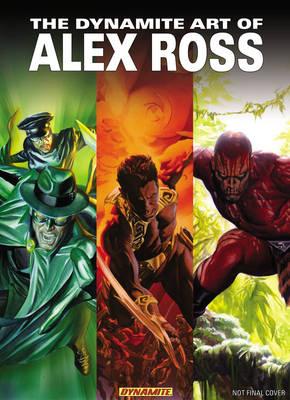 Dynamite Art of Alex Ross by Alex Ross