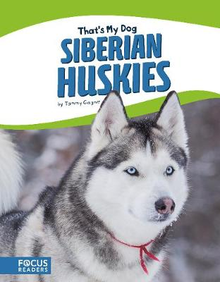 That's My Dog: Siberian Huskies by Tammy Gagne