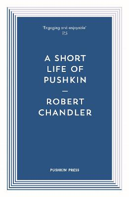A Short Life of Pushkin by Robert Chandler