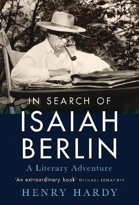 In Search of Isaiah Berlin: A Literary Adventure by Henry Hardy