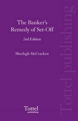 The The Banker's Remedy of Set-off by Sheelagh McCracken