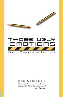 Those Ugly Emotions by Ken Campbell