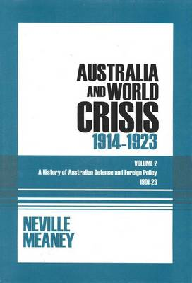 Australia and World Crisis 1914-1923 by N. K. Meaney