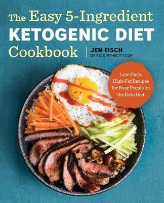 Easy 5-Ingredient Ketogenic Diet Cookbook by Jen Fisch