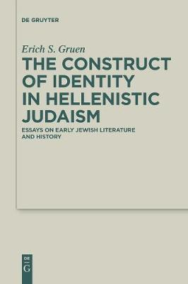 The Construct of Identity in Hellenistic Judaism: Essays on Early Jewish Literature and History by Erich S. Gruen