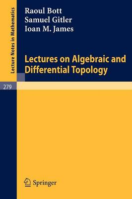 Lectures on Algebraic and Differential Topology by Raoul Bott