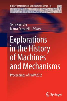 Explorations in the History of Machines and Mechanisms by Teun Koetsier