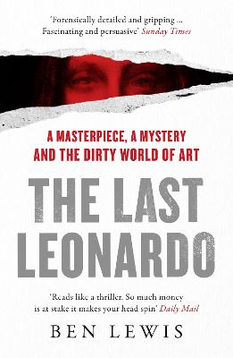 The Last Leonardo: A Masterpiece, A Mystery and the Dirty World of Art by Ben Lewis