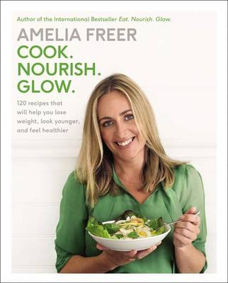 Cook. Nourish. Glow. by Amelia Freer