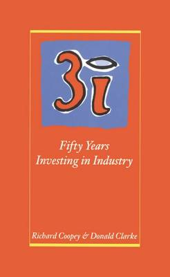 3i: Fifty Years Investing in Industry by Richard Coopey