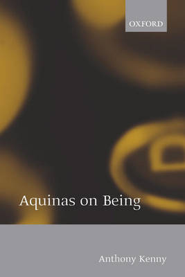 Aquinas on Being by Anthony Kenny