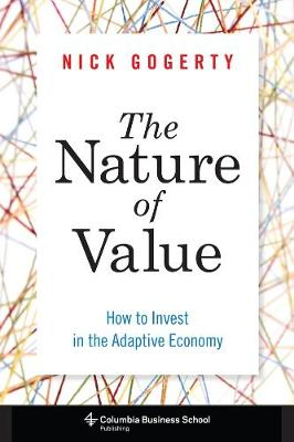 The Nature of Value: How to Invest in the Adaptive Economy by Nick Gogerty