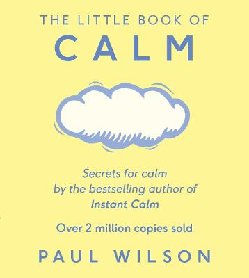 The Little Book Of Calm: The Two Million Copy Bestseller by Paul Wilson