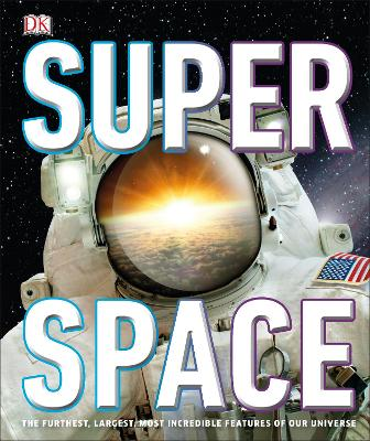 SuperSpace: The furthest, largest, most incredible features of our universe book