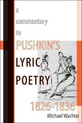 Commentary to Pushkin's Lyric Poetry, 1826-1836 by Michael Wachtel