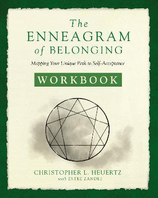 The Enneagram of Belonging Workbook: Mapping Your Unique Path to Self-Acceptance by Christopher L. Heuertz