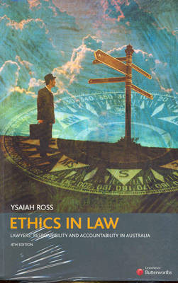 Ethics in Law: Lawyers' Responsibility and Accountability in Australia by Ross