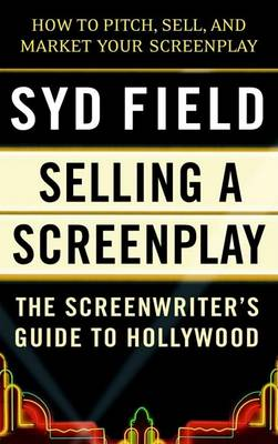 Selling A Screenplay/Gde To Ho by Syd Field