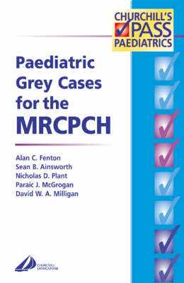Paediatric Grey Cases for the MRCPCH by Sean B. Ainsworth