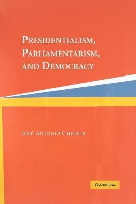 Presidentialism, Parliamentarism, and Democracy book