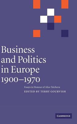 Business and Politics in Europe, 1900-1970 by Prof. Dr. Terry Gourvish