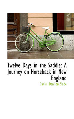 Twelve Days in the Saddle: A Journey on Horseback in New England by Daniel Slade