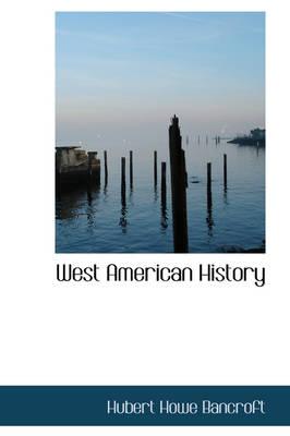 West American History by Hubert Howe Bancroft