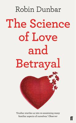The Science of Love and Betrayal by Robin Dunbar