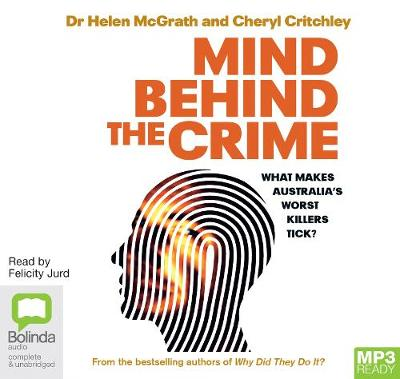 Mind Behind The Crime: What Makes Australia's Worst Killers Tick? by Cheryl Critchley
