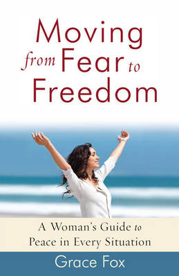 Moving from Fear to Freedom by Grace Fox