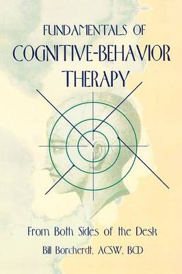 Fundamentals of Cognitive-Behavior Therapy: From Both Sides of the Desk by Carlton Munson