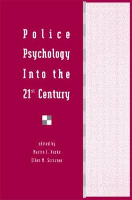 Police Psychology into the 21st Century by Martin I. Kurke