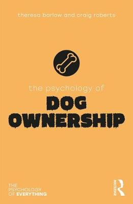 The Psychology of Dog Ownership by Theresa Barlow